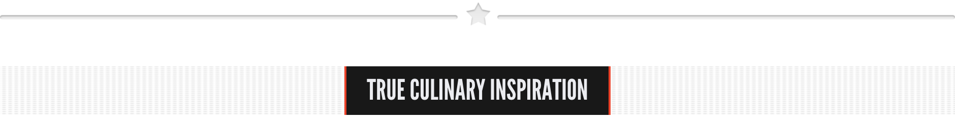 A subheading quote: true culinary inspiration.